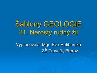 Šablony GEOLOGIE 21. Nerosty rudný žil