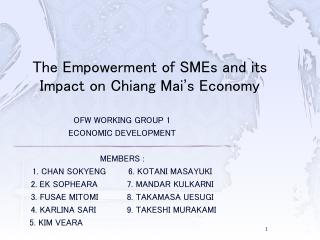 OFW WORKING GROUP 1 ECONOMIC DEVELOPMENT MEMBERS : 1. CHAN SOKYENG	6. KOTANI MASAYUKI