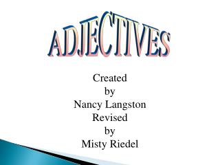 Created  by Nancy Langston Revised by Misty Riedel