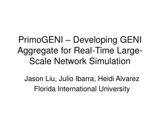 PrimoGENI – Developing GENI Aggregate for Real-Time Large-Scale Network Simulation