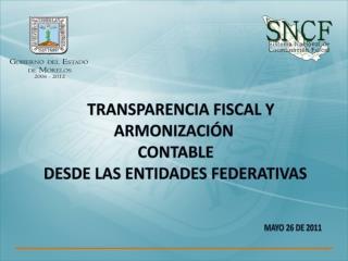 TRANSPARENCIA FISCAL Y ARMONIZACIÓN  CONTABLE  DESDE LAS ENTIDADES FEDERATIVAS