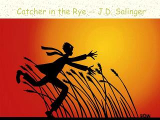 Catcher in the Rye -- J.D. Salinger