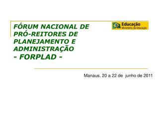 FÓRUM NACIONAL DE PRÓ-REITORES DE PLANEJAMENTO E ADMINISTRAÇÃO - FORPLAD -
