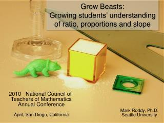 Grow Beasts:  Growing students' understanding of ratio, proportions and slope
