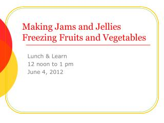 Making Jams and Jellies Freezing Fruits and Vegetables