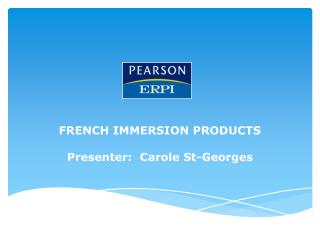 FRENCH IMMERSION PRODUCTS Presenter:  Carole St-Georges
