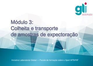 Módulo3:  Colheita  e transporte  de  amostras  de expectoração