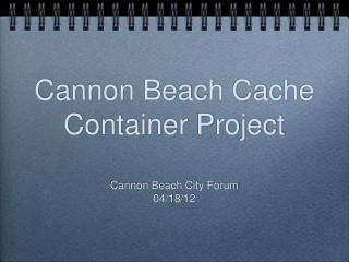 Cannon Beach Cache Container Project