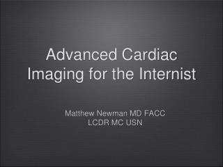 Advanced Cardiac Imaging for the Internist