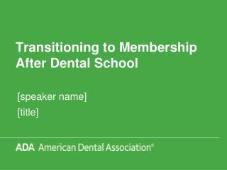 Transitioning to Membership After Dental School