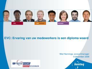 EVC: Ervaring van uw medewerkers is een diploma waard Wiet Nanninga, accountmanager
