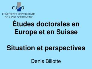 Études doctorales en Europe et en Suisse Situation et perspectives