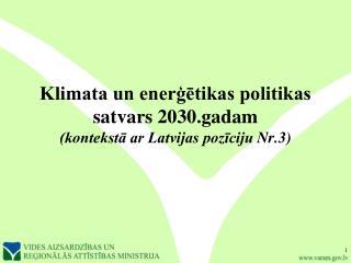 Klimata un enerģētikas politikas satvars 2030.gadam (kontekstā ar Latvijas pozīciju  Nr.3)