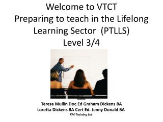 Welcome to VTCT  Preparing to teach in the Lifelong Learning Sector  (PTLLS)  Level 3/4