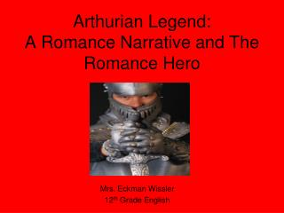 Arthurian Legend: A Romance Narrative and The Romance Hero