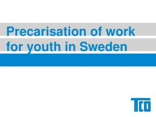 Precarisation  of work for youth in Sweden