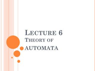 Lecture 6 Theory of AUTOMATA