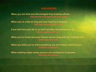 GOD KNOWS When you are tired and discouraged from fruitless efforts�