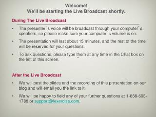 Welcome!  We ' ll be starting the Live Broadcast shortly.