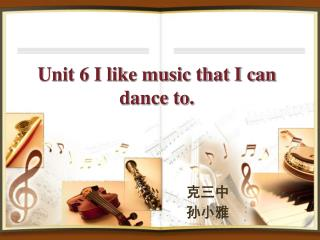 Unit 6 I like music that I can dance to.