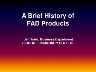 A Brief History of  FAD Products