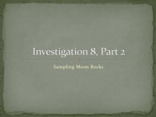 Investigation 8, Part 2