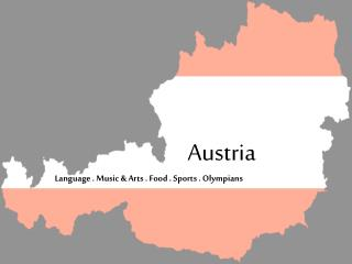 Austria Language . Music  Arts . Food . Sports . Olympians