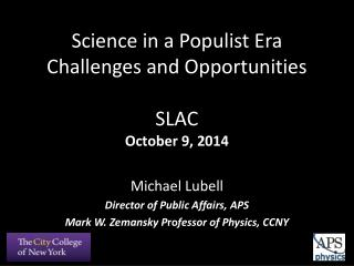 Science in a Populist  Era Challenges  and  Opportunities SLAC October 9, 2014