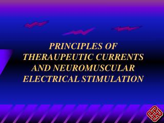 PRINCIPLES OF THERAUPEUTIC CURRENTS AND NEUROMUSCULAR ELECTRICAL STIMULATION