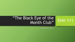 """The Black Eye of the Month Club"""