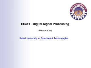 EE311 - Digital Signal Processing (Lecture # 16)