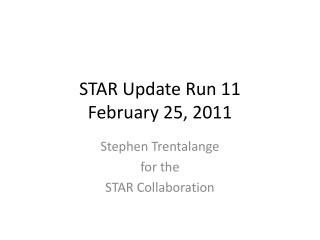 STAR Update Run 11 February 25, 2011