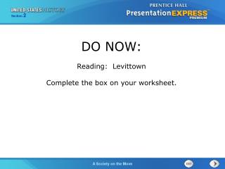 DO NOW: Reading:  Levittown Complete the box on your worksheet.
