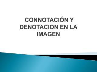 CONNOTACIÓN Y DENOTACION EN LA IMAGEN