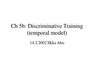 Ch 5b: Discriminative Training temporal model