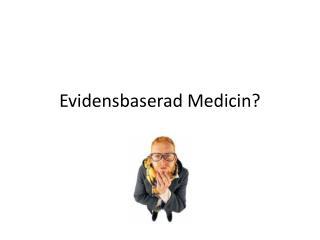 Evidensbaserad Medicin?