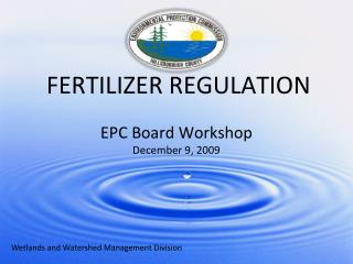 FERTILIZER REGULATION EPC Board Workshop December 9, 2009