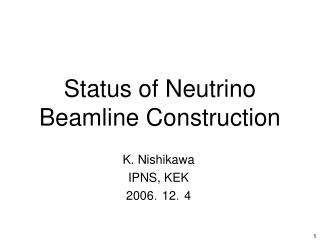 Status of Neutrino Beamline Construction