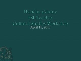 Hsinchu  County ESL Teacher  Cultural Studies Workshop