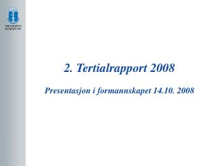 2. Tertialrapport 2008 Presentasjon i formannskapet 14.10. 2008