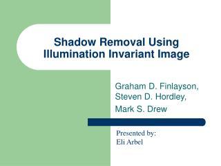 Shadow Removal Using Illumination Invariant Image