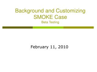 Background and Customizing SMOKE Case Beta Testing