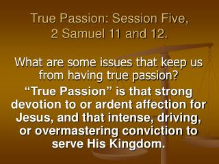 True Passion: Session Five, 2 Samuel 11 and 12.
