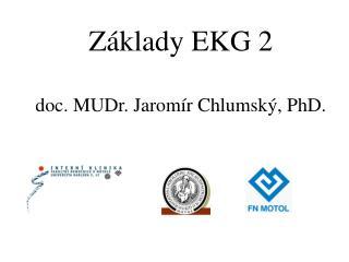 Základy EKG 2 doc. MUDr. Jaromír Chlumský, PhD.