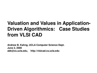 Valuation and Values in Application-Driven Algorithmics:   Case Studies from VLSI CAD   Andrew B. Kahng, UCLA Computer S
