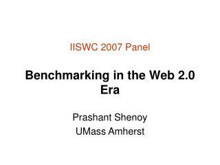 IISWC 2007 Panel Benchmarking in the Web 2.0 Era