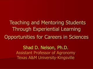 Shad D. Nelson, Ph.D. Assistant Professor of Agronomy Texas A&M University-Kingsville