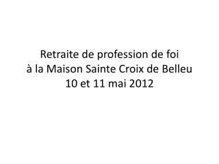Retraite de profession de foi à la Maison Sainte Croix de Belleu 10 et 11 mai 2012