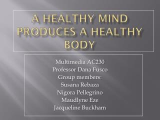 A healthy mind produces a healthy body