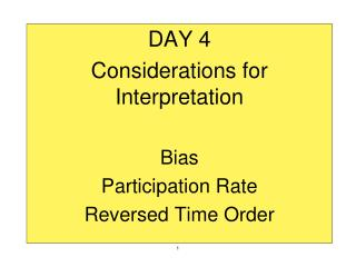 DAY 4 Considerations for Interpretation Bias Participation Rate Reversed Time Order